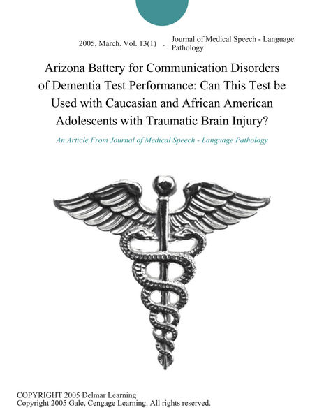 Arizona Battery for Communication Disorders of Dementia Test Performance: Can This Test Be Used with Caucasian and African American Adolescents with Traumatic Brain Injury?