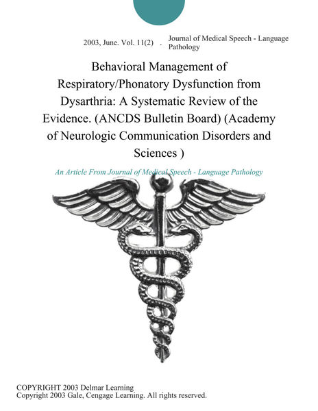 Behavioral Management of Respiratory/Phonatory Dysfunction from Dysarthria: A Systematic Review of the Evidence. (ANCDS Bulletin Board) (Academy of Neurologic Communication Disorders and Sciences )