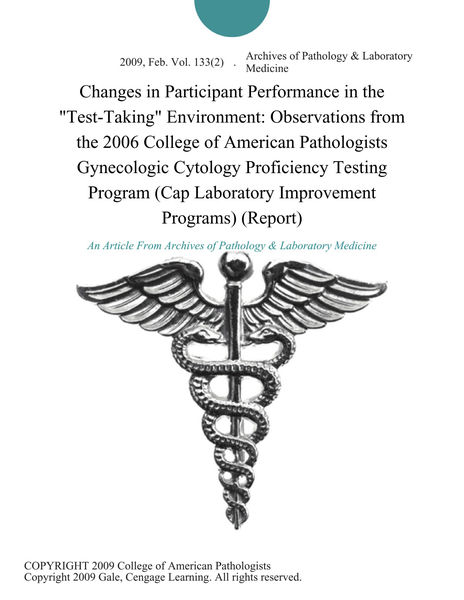 "Changes in Participant Performance in the ""Test-Taking"" Environment: Observations from the 2006 College of American Pathologists Gynecologic Cytology Proficiency Testing Program (Cap Laboratory Improvement Programs) (Report)"