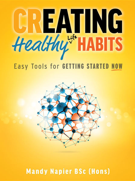 Creating Healthy Life Habits: Easy Tools for Getting Started Now