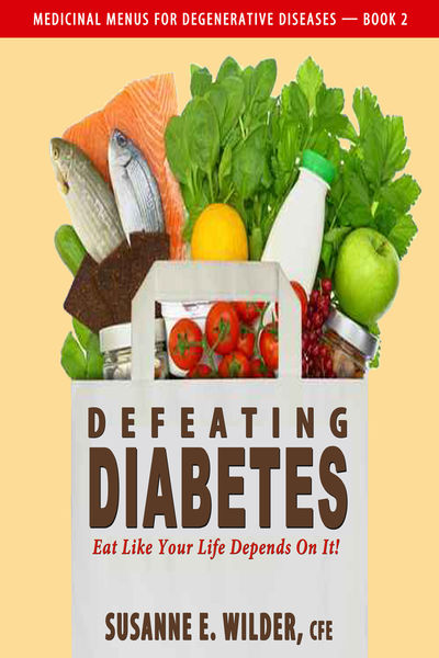 Defeating Diabetes: Eat Like Your Life Depends On It!