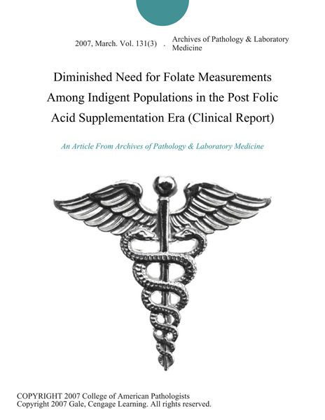 Diminished Need for Folate Measurements Among Indigent Populations in the Post Folic Acid Supplementation Era (Clinical Report)