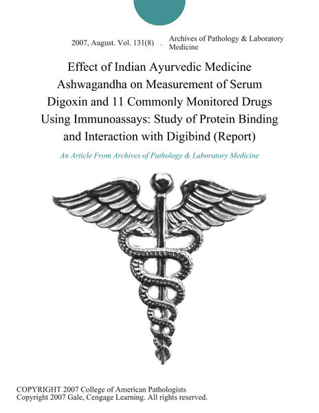 Effect of Indian Ayurvedic Medicine Ashwagandha on Measurement of Serum Digoxin and 11 Commonly Monitored Drugs Using Immunoassays: Study of Protein Binding and Interaction with Digibind (Report)