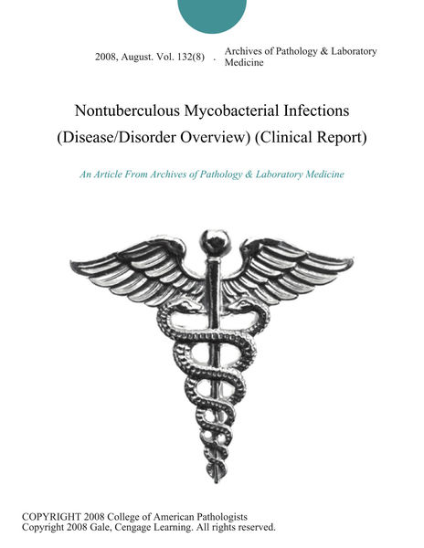 Nontuberculous Mycobacterial Infections (Disease/Disorder Overview) (Clinical Report)
