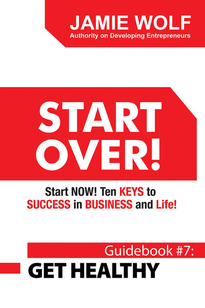 START OVER! Start NOW! Ten KEYS to SUCCESS in BUSINESS and Life!