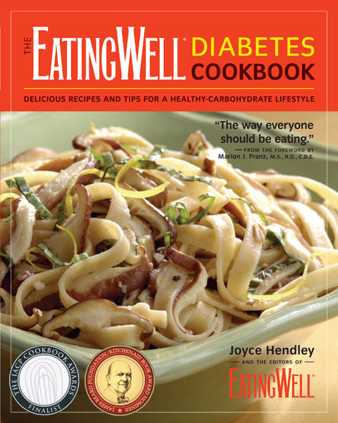 The EatingWell Diabetes Cookbook: Delicious Recipes and Tips for a Healthy-Carbohydrate Lifestyle