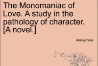 The Monomaniac of Love. A study in the pathology of character. [A novel.] Vol. I.