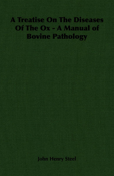 A Treatise On The Diseases Of The Ox - A Manual of Bovine Pathology