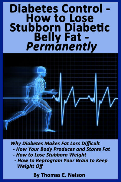 Diabetes Control-How to Lose Stubborn Diabetes Belly Fat-Permanently