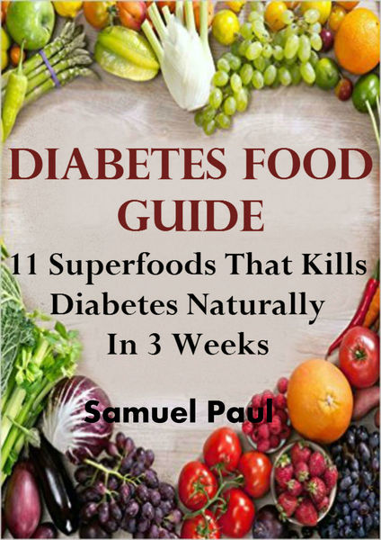 Diabetes Food Guide: 11 Superfoods That Will Kill Diabetes Naturally In 3 Weeks