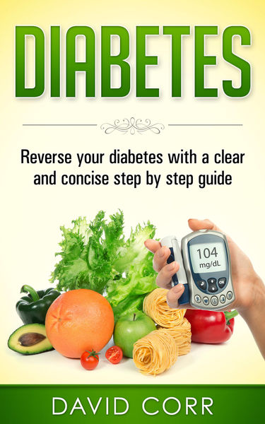 Diabetes: Reverse Your Diabetes With a Clear and Concise Step by Step Guide