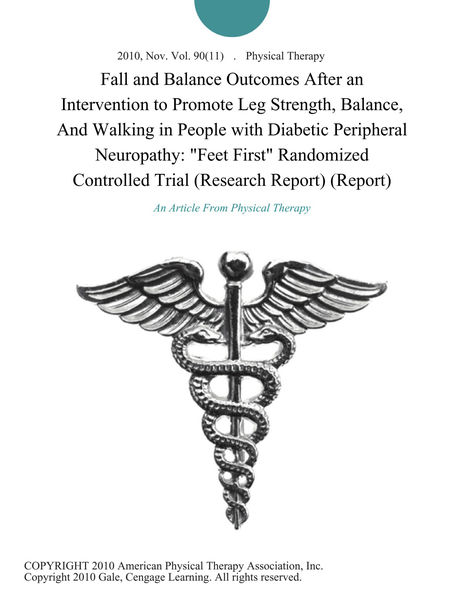 "Fall and Balance Outcomes After an Intervention to Promote Leg Strength, Balance, And Walking in People with Diabetic Peripheral Neuropathy: ""Feet First"" Randomized Controlled Trial (Research Report) (Report)"