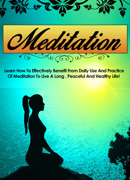 Meditation Learn How To Effectively Benefit From Daily Use And Practice Of Meditation To Live A Long, Peaceful, And Healthy Life