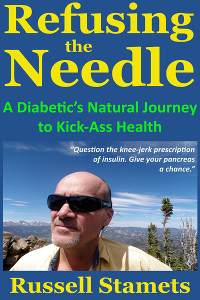 Refusing The Needle: A Diabetic's Natural Journey To Kick-Ass Health