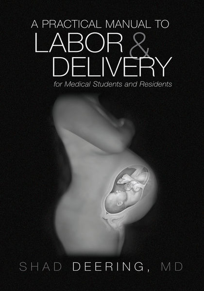 A Practical Manual to Labor and Delivery for Medical Students and Residents