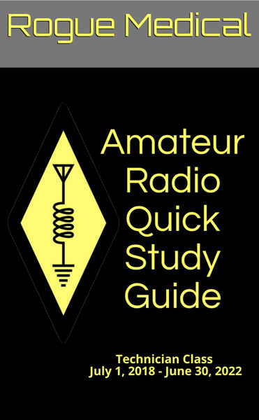Amateur Radio Quick Study Guide: Technician Class, July 1, 2018 - June 30, 2022