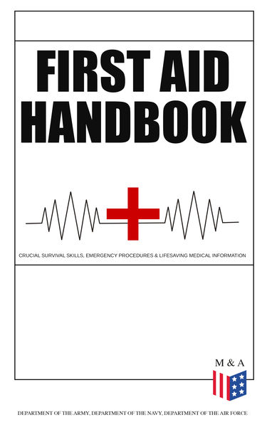 First Aid Handbook - Crucial Survival Skills, Emergency Procedures & Lifesaving Medical Information