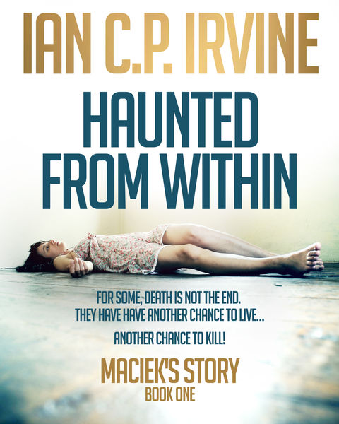 Maciek's Story (Haunted From Within - Book One) : A Mystery & Detective Paranormal Action & Adventure Medical Thriller Conspiracy
