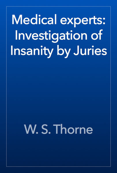 Medical experts: Investigation of Insanity by Juries