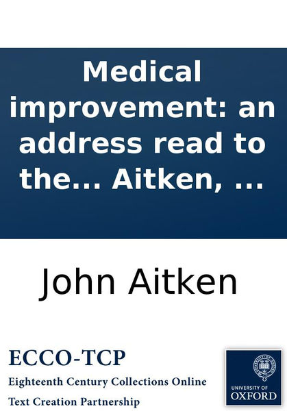 Medical improvement: An Address Read to the Medical Society, By John Aitken, ...