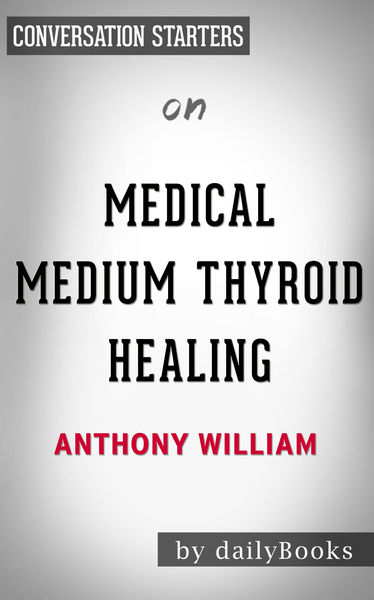 Medical Medium Thyroid Healing: by Anthony William  Conversation Starters