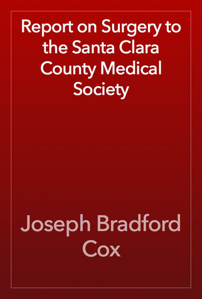 Report on Surgery to the Santa Clara County Medical Society