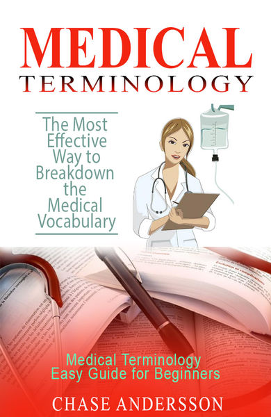 The Most Effective Way to Breakdown the Medical Vocabulary - Medical Terminology Easy Guide for Beginners