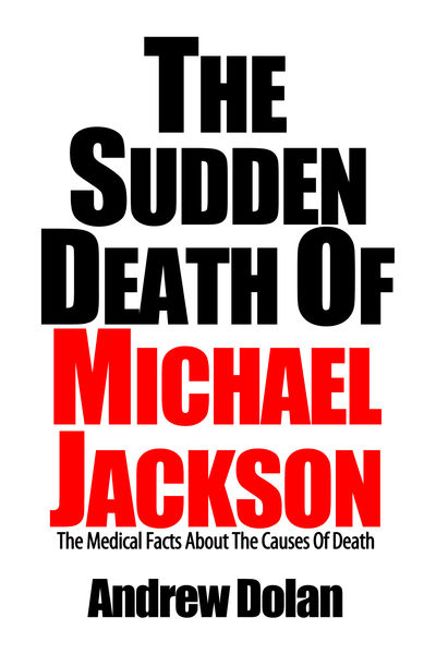 The Sudden Death Of Michael Jackson: The Coroner's Report and Other Medical Facts About The Causes Of