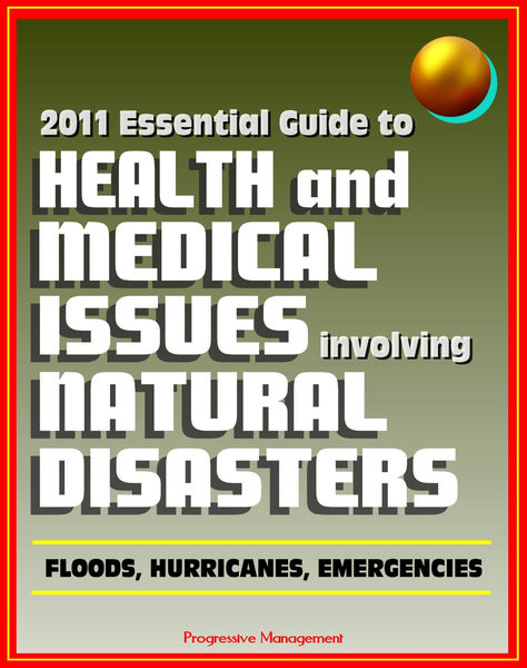 2011 Essential Guide to Health and Medical Issues Involving Natural Disasters