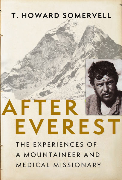 After Everest: The Experiences of a Mountaineer and Medical Missionary
