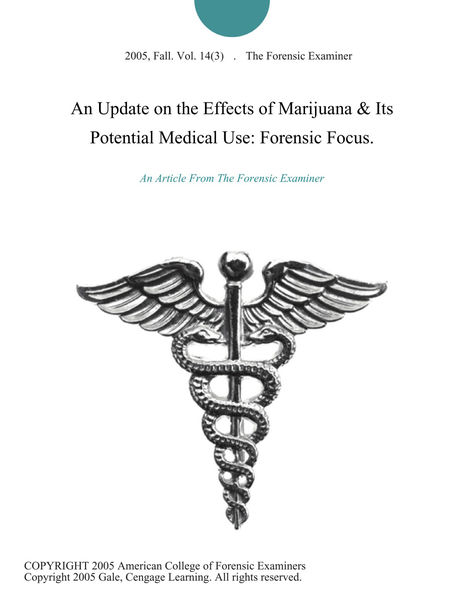 An Update on the Effects of Marijuana & Its Potential Medical Use: Forensic Focus.