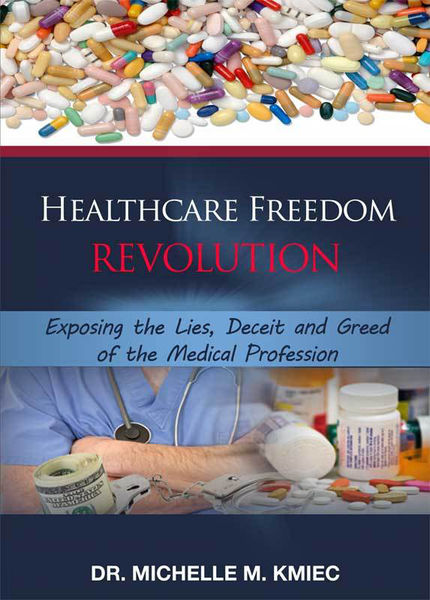 Healthcare Freedom Revolution: Exposing the Lies, Deceit and Greed of the Medical Profession