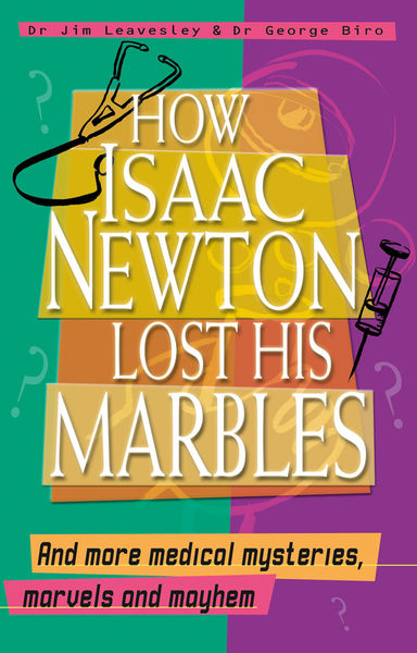 How Isaac Newton Lost His Marbles And more medical mysteries, marvels