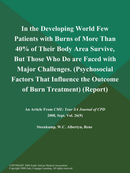 In the Developing World Few Patients with Burns of More Than 40% of Their Body Area Survive, But Those Who Do are Faced with Major Challenges (Psychosocial Factors That Influence the Outcome of Burn Treatment) (Report)