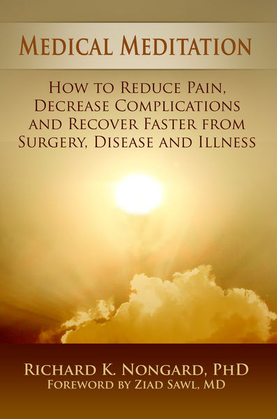 Medical Meditation: How to Reduce Pain, Decrease Complications and Recover Faster from Surgery, Disease and Illness