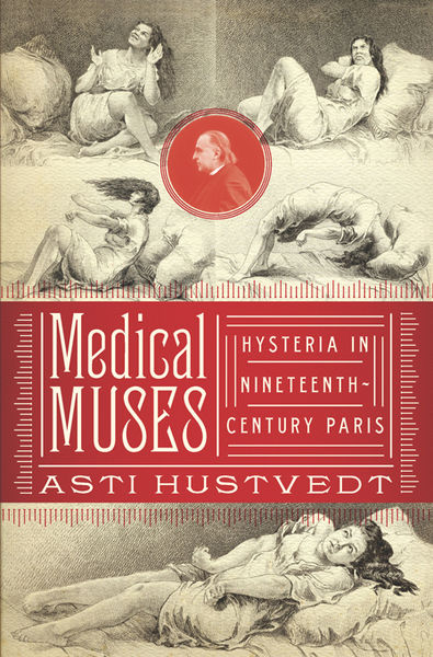 Medical Muses: Hysteria in Nineteenth-Century Paris