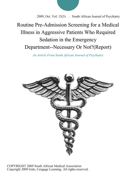 Routine Pre-Admission Screening for a Medical Illness in Aggressive Patients Who Required Sedation in the Emergency Department--Necessary Or Not?(Report)
