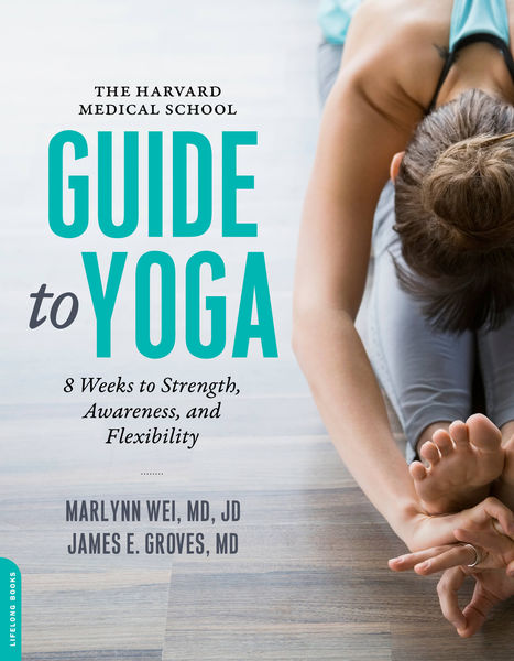 The Harvard Medical School Guide to Yoga