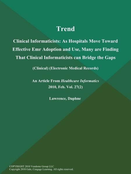 Trend: Clinical Informaticists: As Hospitals Move Toward Effective Emr Adoption and Use, Many are Finding That Clinical Informaticists Can Bridge the Gaps (Clinical) (Electronic Medical Records)