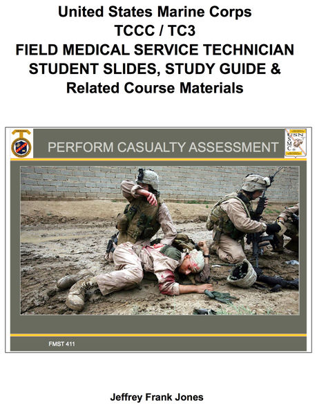 United States Marine Corps  TCCC / TC3 FIELD MEDICAL SERVICE TECHNICIAN STUDENT SLIDES, STUDY GUIDE & Related Course Materials