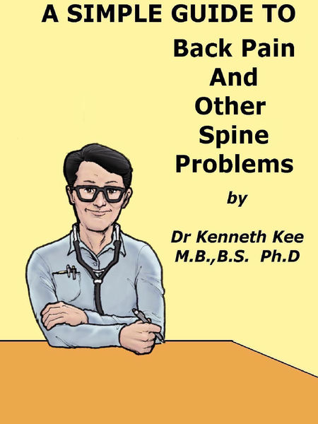 A Simple Guide to Back Pain and Other Spine Disorders