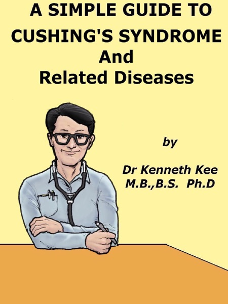 A Simple Guide to Cushing's Syndrome and Related Conditions