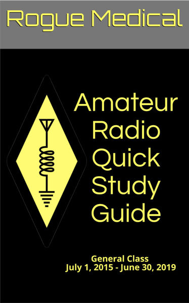 Amateur Radio Quick Study Guide: General Class, July 1, 2015 - June 30, 2019