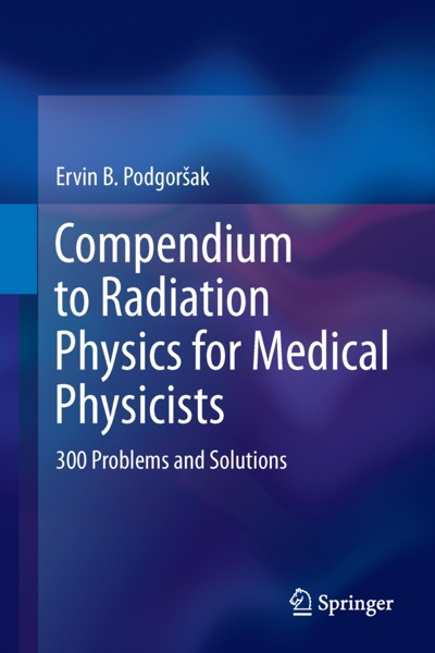 Compendium to Radiation Physics for Medical Physicists