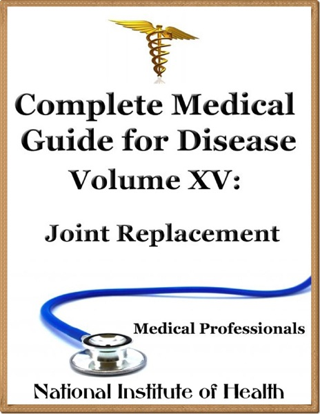 Complete Medical Guide for Disease Volume XV; Joint Replacement