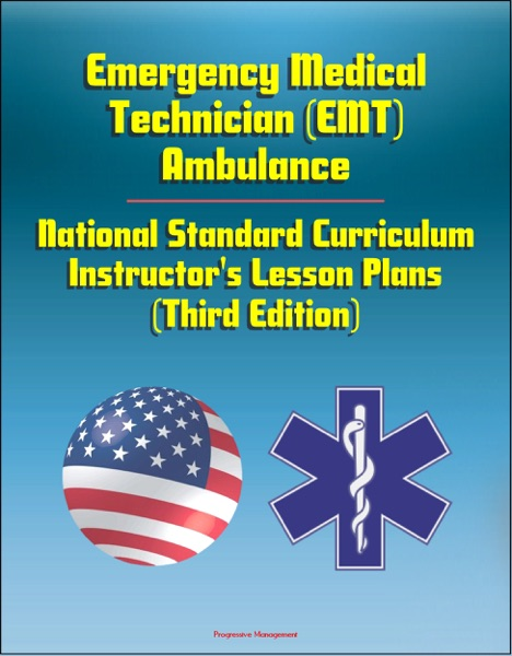 Emergency Medical Technician (EMT) Ambulance: National Standard Curriculum Instructor's Lesson Plans (Third Edition)