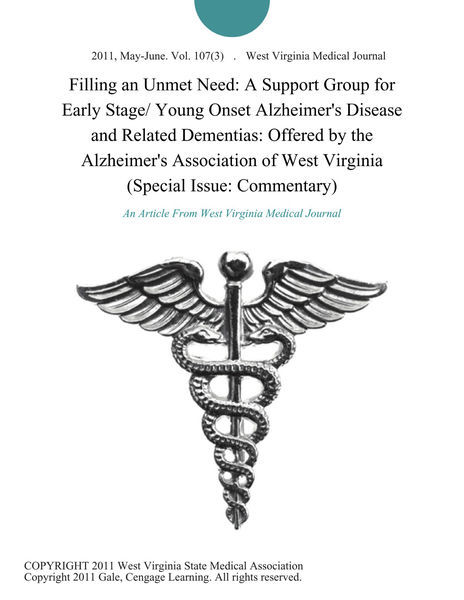 Filling an Unmet Need: A Support Group for Early Stage/ Young Onset Alzheimer's Disease and Related Dementias: Offered by the Alzheimer's Association of West Virginia (Special Issue: Commentary)