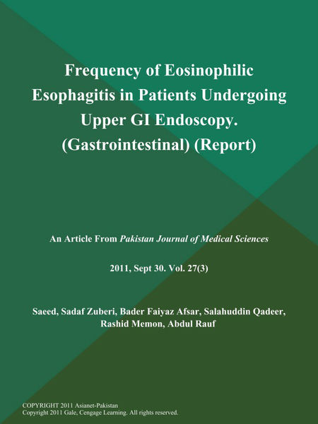 Frequency of Eosinophilic Esophagitis in Patients Undergoing Upper GI Endoscopy (Gastrointestinal) (Report)