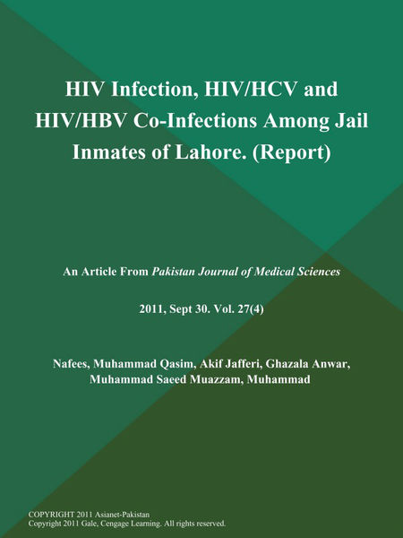 HIV Infection, HIV/HCV and HIV/HBV Co-Infections Among Jail Inmates of Lahore (Report)