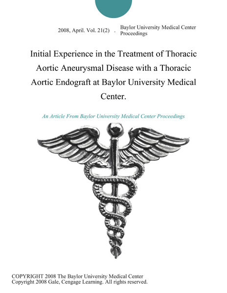 Initial Experience in the Treatment of Thoracic Aortic Aneurysmal Disease with a Thoracic Aortic Endograft at Baylor University Medical Center.